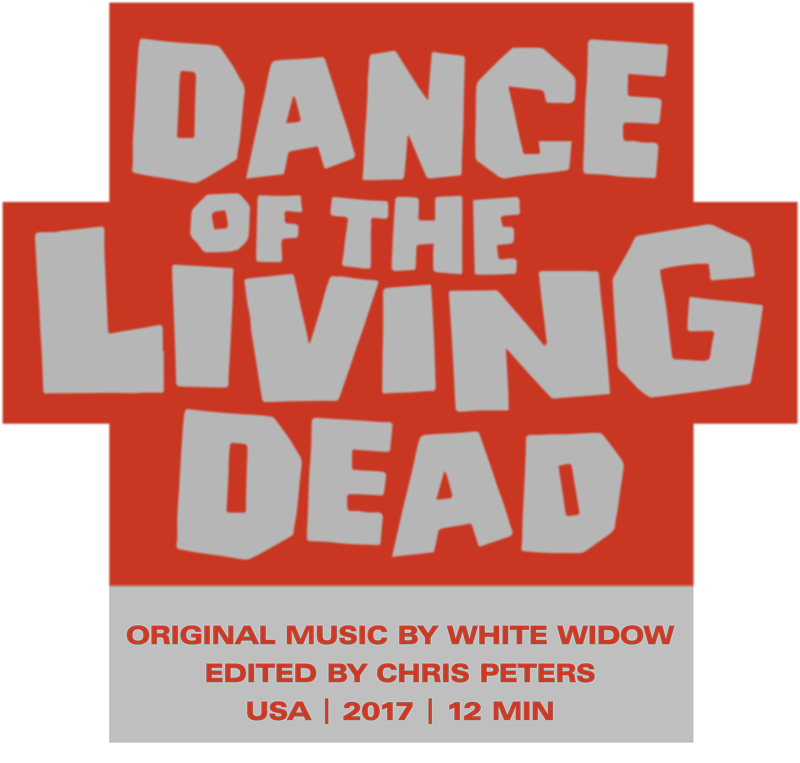 Dance of the Living Dead - Original Music by White Widow - Edited by Chris Peters, USA | 2017 | 12 MIN
